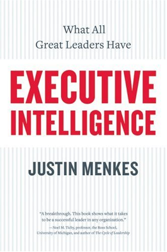 Executive Intelligence: What All Great Leaders Have 9780060781880