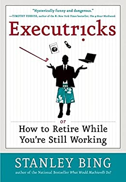 Executricks: Or How to Retire While You're Still Working 9780061340352