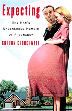 Expecting: One Man's Uncensored Memoir of Pregnancy