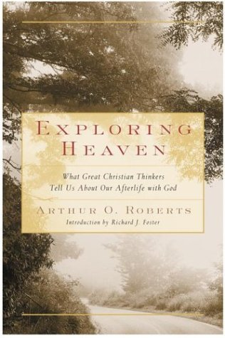 Exploring Heaven: What Great Christian Thinkers Tell Us about Our Afterlife with God
