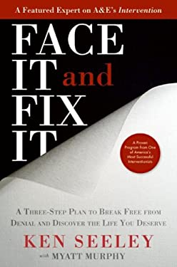 Face It and Fix It: A Three-Step Plan to Break Free from Denial and Discover the Life You Deserve 9780061696985