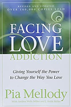 Facing Love Addiction: Giving Yourself the Power to Change the Way You Love 9780062506047