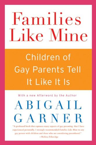 Families Like Mine: Children of Gay Parents Tell It Like It Is 9780060527587