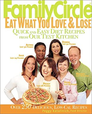 Family Circle Eat What You Love & Lose: Quick and Easy Diet Recipes from Our Test Kitchen 9780060564629