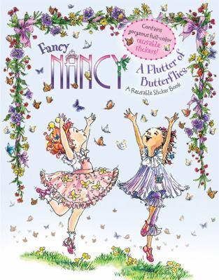 Fancy Nancy: A Flutter of Butterflies: A Reusable Sticker Book [With Reusable Stickers]
