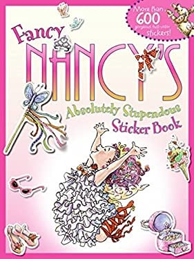 Fancy Nancy's Absolutely Stupendous Sticker Book [With More Than 600]
