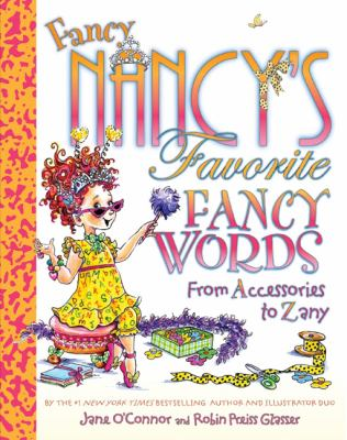 Fancy Nancy's Favorite Fancy Words: From Accessories to Zany Jane O'Connor and Robin Preiss Glasser