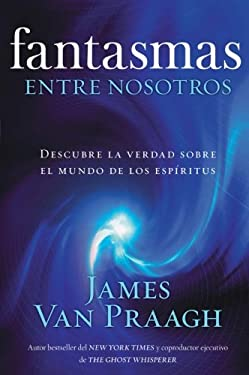 Fantasmas Entre Nosotros: Descubre La Verdad Sobre El Mundo de Los Espiritus 9780061661266