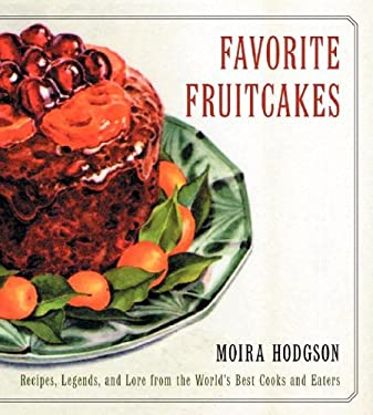 Favorite Fruitcakes: Recipes, Legends, and Lore from the World's Best Cooks and Eaters 9780060169428