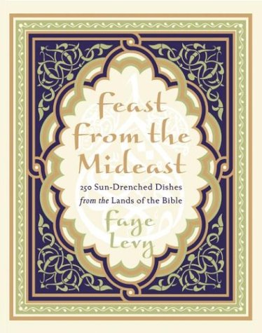Feast from the Mideast: 250 Sun-Drenched Dishes from the Lands of the Bible 9780060093617
