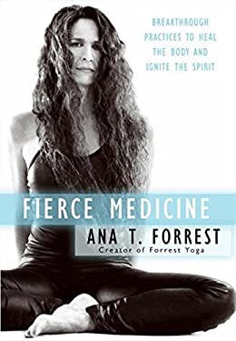 Fierce Medicine: Breakthrough Practices to Heal the Body and Ignite the Spirit 9780061864247