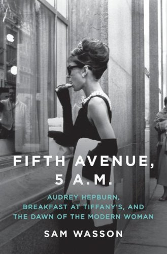 Fifth Avenue, 5 A.M.: Audrey Hepburn, Breakfast at Tiffany's, and the Dawn of the Modern Woman 9780061774157