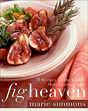 Fig Heaven: 70 Recipes for the World's Most Luscious Fruit 9780060538491