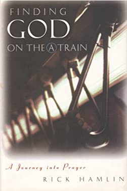 Finding God on the a Train: A Journey Into Prayer 9780060635961