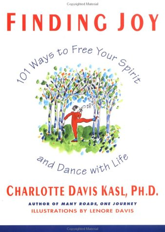 Finding Joy: 101 Ways to Free Your Spirit and Dance with Life, First Edition