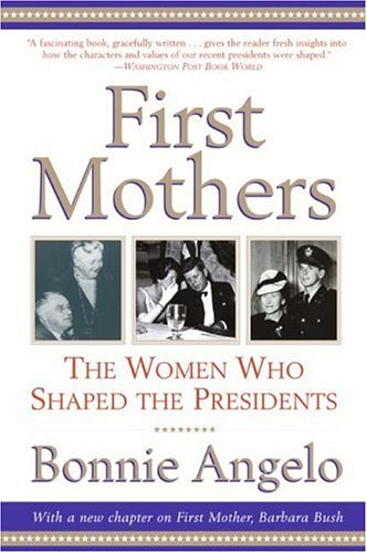 First Mothers: The Women Who Shaped the Presidents 9780060937119