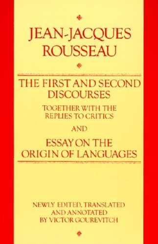First and Second Discourses: Together with Replies to the Critics, and Essays on the Origin Of..