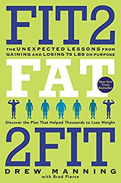 Fit2fat2fit: The Unexpected Lessons from Gaining and Losing 75 Lbs on Purpose 9780062194206