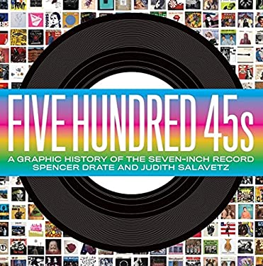 Five Hundred 45s: A Graphic History of the Seven-Inch Record 9780061782411