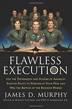 Flawless Execution: Use the Techniques and Systems of America's Fighter Pilots to Perform at Your Peak and Win the Battles of the Business 9780060760496