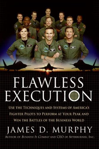 Flawless Execution: Use the Techniques and Systems of America's Fighter Pilots to Perform at Your Peak and Win the Battles of the Business 9780060834166
