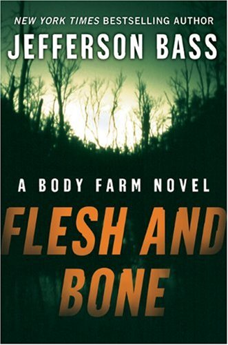 Flesh and Bone: A Body Farm Novel