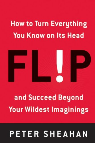 Flip: How to Turn Everything You Know on Its Head--And Succeed Beyond Your Wildest Imaginings 9780061719639