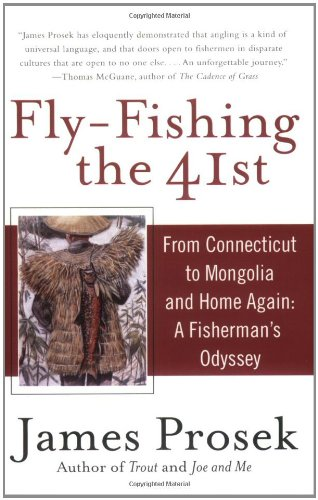 Fly-Fishing the 41st: From Connecticut to Mongolia and Home Again: A Fisherman's Odyssey 9780060555924