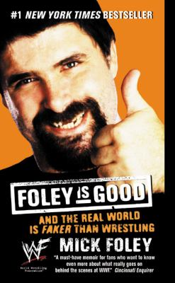 Foley Is Good: And the Real World Is Faker Than Wrestling 9780061032417