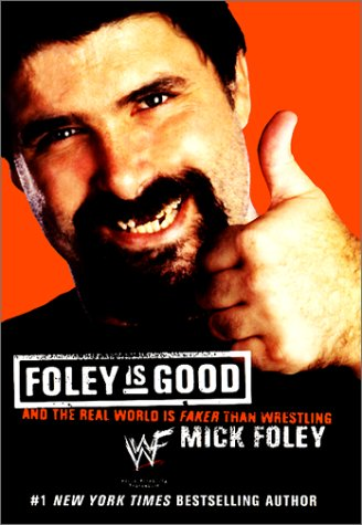 Foley is Good: ...and the Real World is Faker Than Wrestling