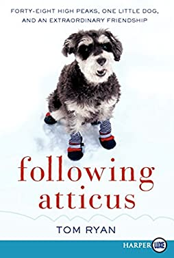 Following Atticus: Forty-Eight High Peaks, One Little Dog, and an Extraordinary Friendship 9780062088628
