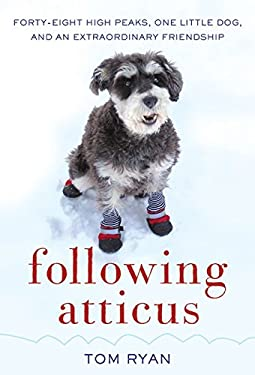 Following Atticus: Forty-Eight High Peaks, One Little Dog, and an Extraordinary Friendship 9780061997105