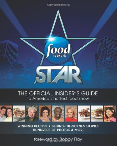 Food Network Star: The Official Insider's Guide to America's Hottest Food Show 9780062084774