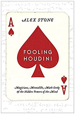 Fooling Houdini: Magicians, Mentalists, Math Geeks & the Hidden Powers of the Mind 9780061766213