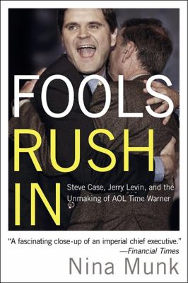 Fools Rush in: Steve Case, Jerry Levin, and the Unmaking of AOL Time Warner