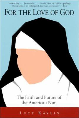 For the Love of God: The Faith and Future of the American Nun