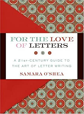 For the Love of Letters: A 21st-Century Guide to the Art of Letter Writing 9780061215308