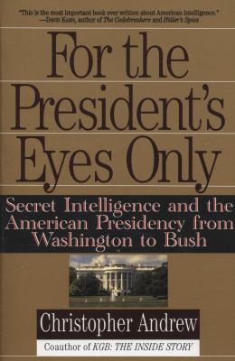 For the President's Eyes Only: Secret Intelligence and the American Presidency from Washington to Bush 9780060921781