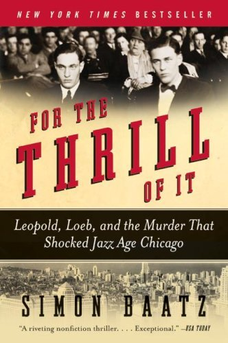 For the Thrill of It: Leopold, Loeb, and the Murder That Shocked Jazz Age Chicago 9780060781026