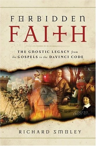 Forbidden Faith: The Gnostic Legacy from the Gospels to the Da Vinci Code 9780060783396
