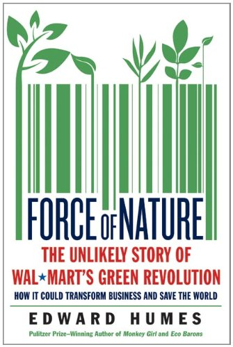 Force of Nature: The Unlikely Story of Wal-Mart's Green Revolution 9780061690495