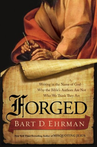 Forged: Writing in the Name of God--Why the Bible's Authors Are Not Who We Think They Are 9780062012616