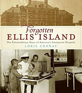 Forgotten Ellis Island: The Extraordinary Story of America's Immigrant Hospital 9780061241963