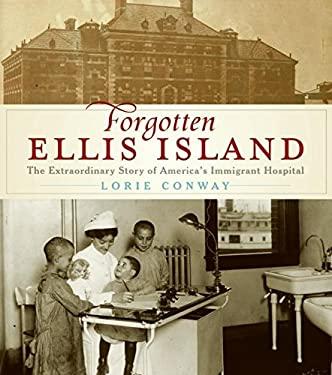 Forgotten Ellis Island: The Extraordinary Story of America's Immigrant Hospital