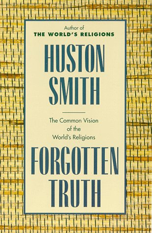 Forgotten Truth: The Common Vision of the World's Religions 9780062507877