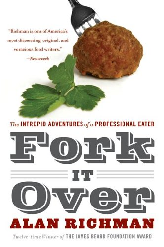 Fork It Over: The Intrepid Adventures of a Professional Eater 9780060586300