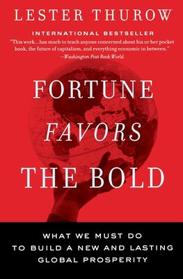 Fortune Favors the Bold: What We Must Do to Build a New and Lasting Global Prosperity 9780060750695
