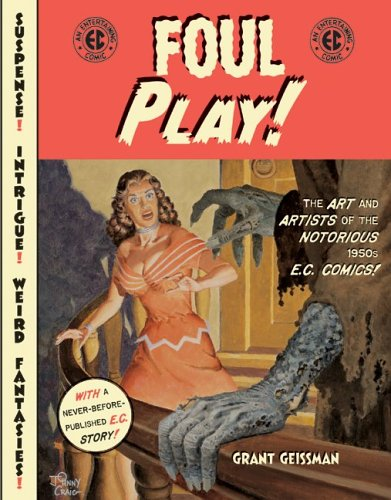 Foul Play!: The Art and Artists of the Notorious 1950s E.C. Comics! 9780060746988