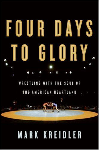 Four Days to Glory: Wrestling with the Soul of the American Heartland 9780060823184