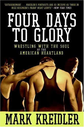 Four Days to Glory: Wrestling with the Soul of the American Heartland 9780060823191